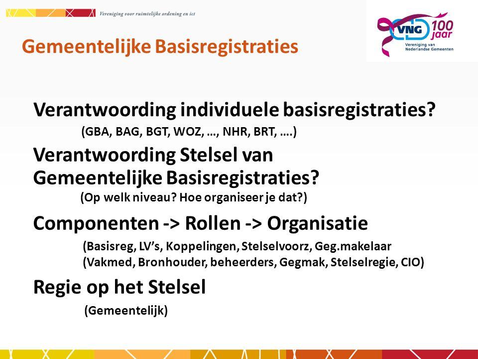 Verantwoording individuele basisregistraties? Gemeentelijke Basisregistraties (GBA, BAG, BGT, WOZ, …, NHR, BRT, ….) Verantwoording Stelsel van Gemeent