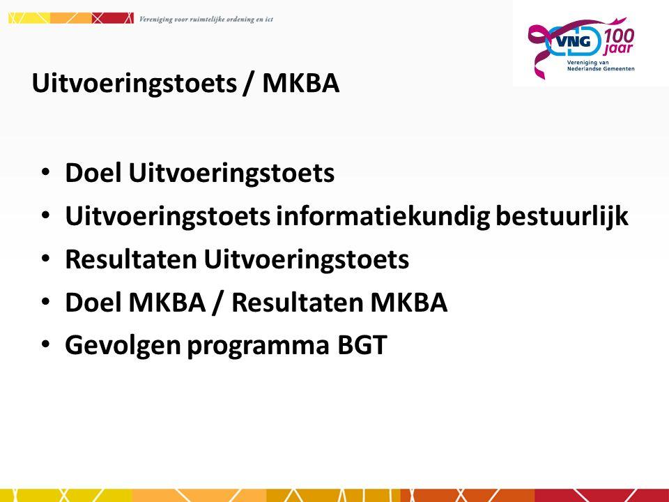 Uitvoeringstoets / MKBA Doel Uitvoeringstoets Uitvoeringstoets informatiekundig bestuurlijk Resultaten Uitvoeringstoets Doel MKBA / Resultaten MKBA Gevolgen programma BGT