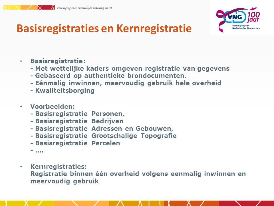 Basisregistratie: - Met wettelijke kaders omgeven registratie van gegevens - Gebaseerd op authentieke brondocumenten. - Eénmalig inwinnen, meervoudig