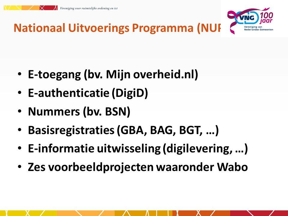 Nationaal Uitvoerings Programma (NUP) E-toegang (bv. Mijn overheid.nl) E-authenticatie (DigiD) Nummers (bv. BSN) Basisregistraties (GBA, BAG, BGT, …)
