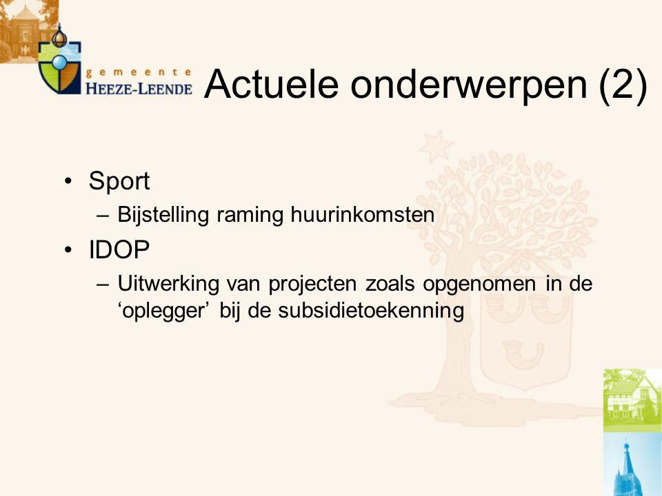 Actuele onderwerpen (2) Sport –Bijstelling raming huurinkomsten IDOP –Uitwerking van projecten zoals opgenomen in de 'oplegger' bij de subsidietoekenning