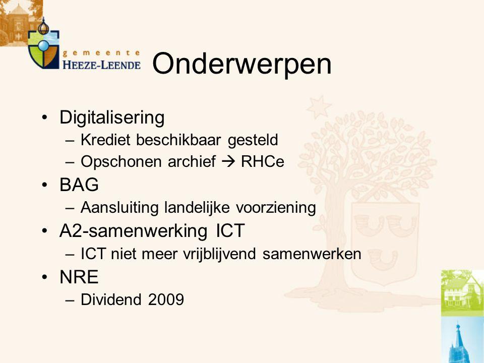 Onderwerpen Digitalisering –Krediet beschikbaar gesteld –Opschonen archief  RHCe BAG –Aansluiting landelijke voorziening A2-samenwerking ICT –ICT nie