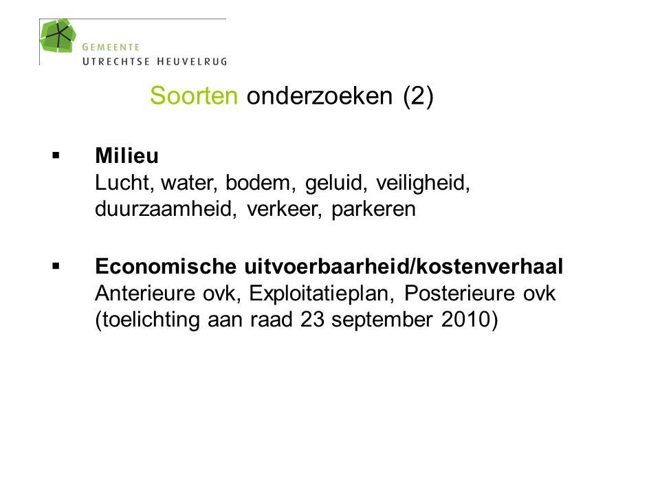 Soorten onderzoeken (2)  Milieu Lucht, water, bodem, geluid, veiligheid, duurzaamheid, verkeer, parkeren  Economische uitvoerbaarheid/kostenverhaal