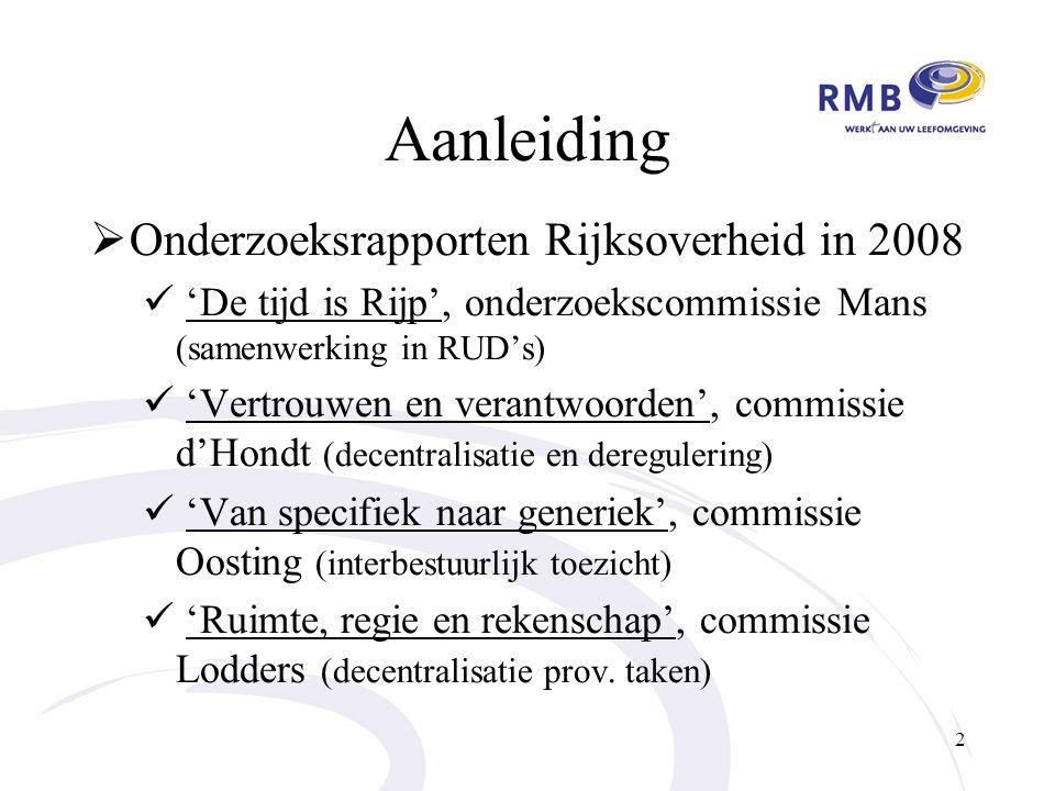 Aanleiding  Onderzoeksrapporten Rijksoverheid in 2008 'De tijd is Rijp', onderzoekscommissie Mans (samenwerking in RUD's) 'Vertrouwen en verantwoorden', commissie d'Hondt (decentralisatie en deregulering) 'Van specifiek naar generiek', commissie Oosting (interbestuurlijk toezicht) 'Ruimte, regie en rekenschap', commissie Lodders (decentralisatie prov.