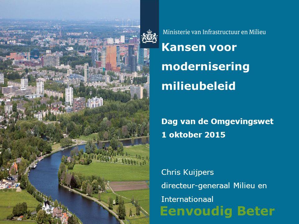 Kansen voor modernisering milieubeleid Dag van de Omgevingswet 1 oktober 2015 Chris Kuijpers directeur-generaal Milieu en Internationaal Eenvoudig Beter