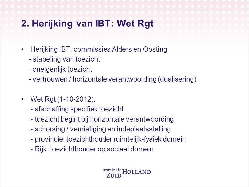 2. Herijking van IBT: Wet Rgt Herijking IBT: commissies Alders en Oosting - stapeling van toezicht - oneigenlijk toezicht - vertrouwen / horizontale v