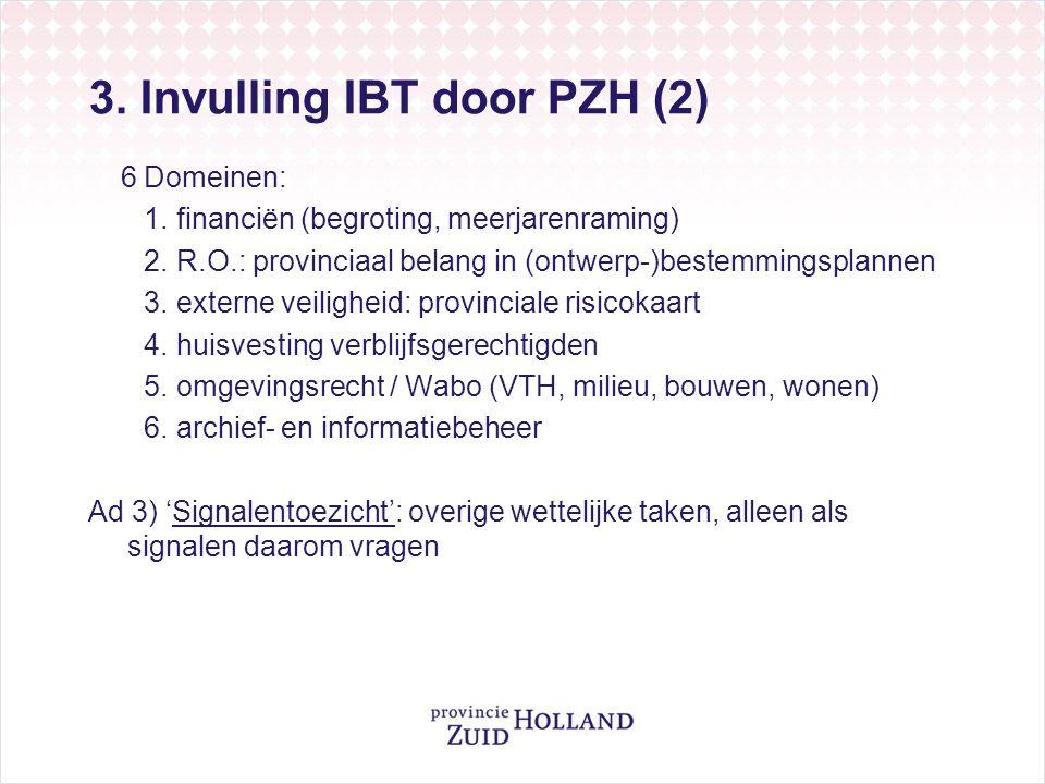 3. Invulling IBT door PZH (2) 6 Domeinen: 1. financiën (begroting, meerjarenraming) 2.