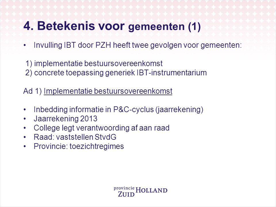 4. Betekenis voor gemeenten (1) Invulling IBT door PZH heeft twee gevolgen voor gemeenten: 1) implementatie bestuursovereenkomst 2) concrete toepassin