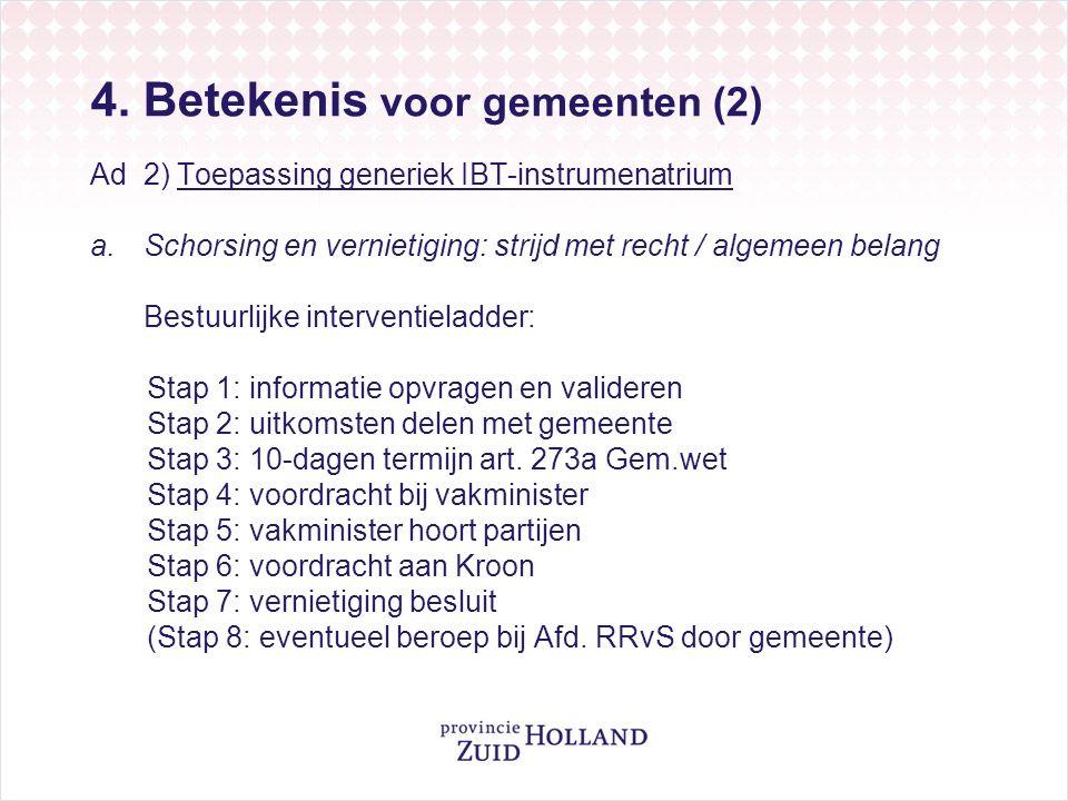 4. Betekenis voor gemeenten (2) Ad 2) Toepassing generiek IBT-instrumenatrium a.Schorsing en vernietiging: strijd met recht / algemeen belang Bestuurl