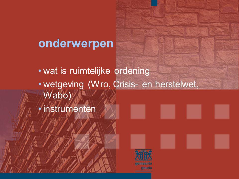 onderwerpen wat is ruimtelijke ordening wetgeving (Wro, Crisis- en herstelwet, Wabo) instrumenten