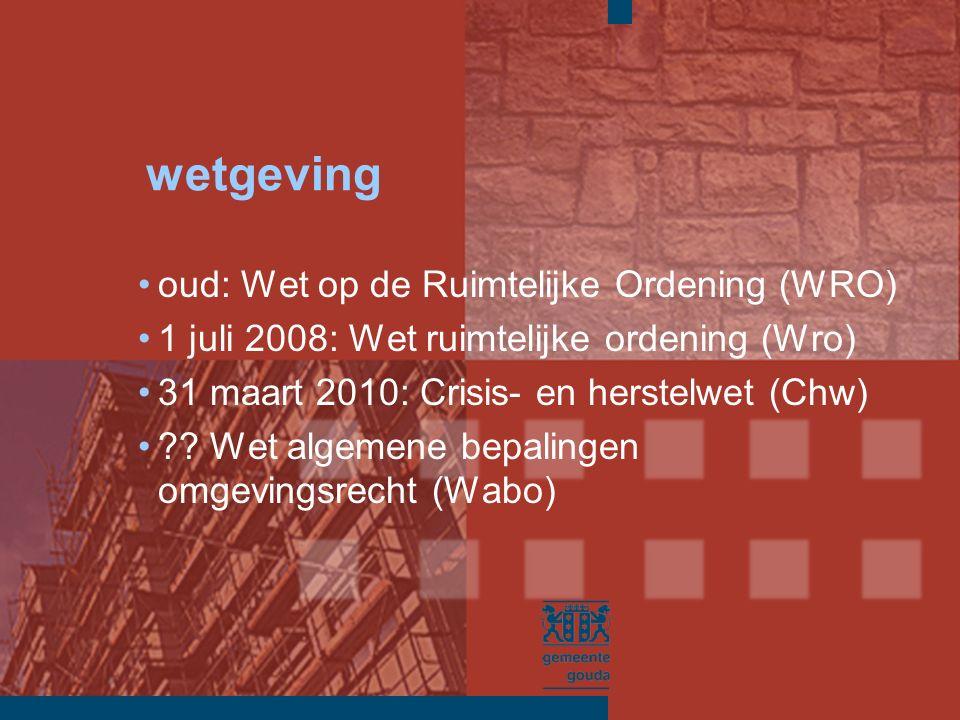 wetgeving oud: Wet op de Ruimtelijke Ordening (WRO) 1 juli 2008: Wet ruimtelijke ordening (Wro) 31 maart 2010: Crisis- en herstelwet (Chw) .