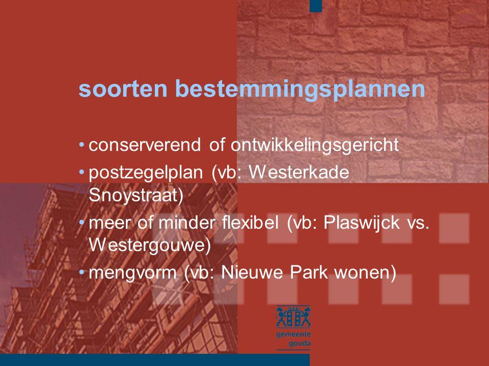 soorten bestemmingsplannen conserverend of ontwikkelingsgericht postzegelplan (vb: Westerkade Snoystraat) meer of minder flexibel (vb: Plaswijck vs.