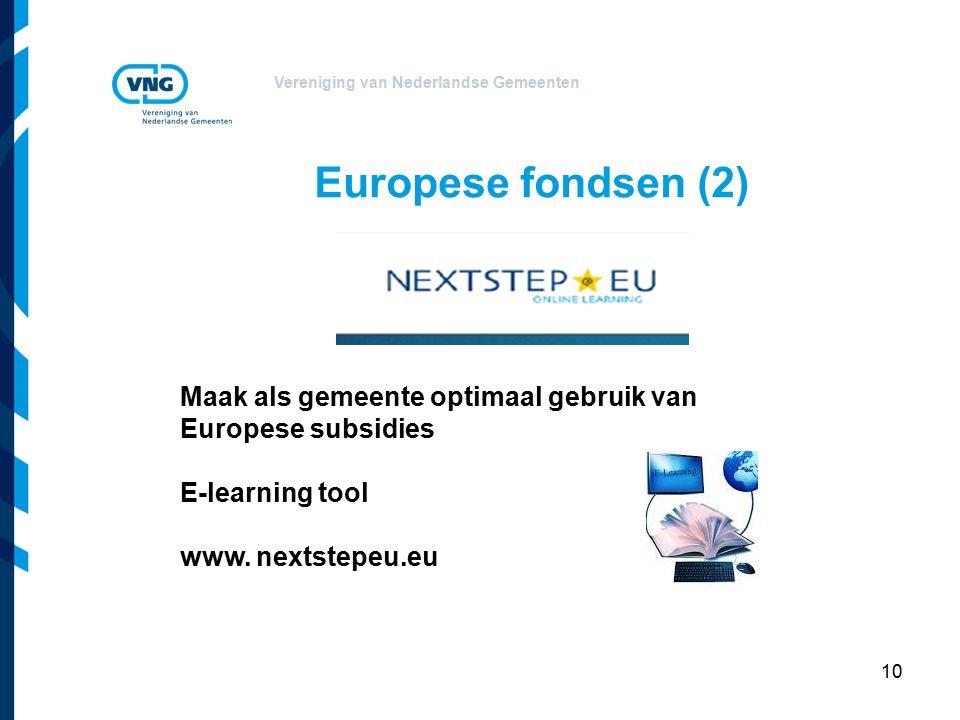 Vereniging van Nederlandse Gemeenten 10 Europese fondsen (2) Maak als gemeente optimaal gebruik van Europese subsidies E-learning tool www.