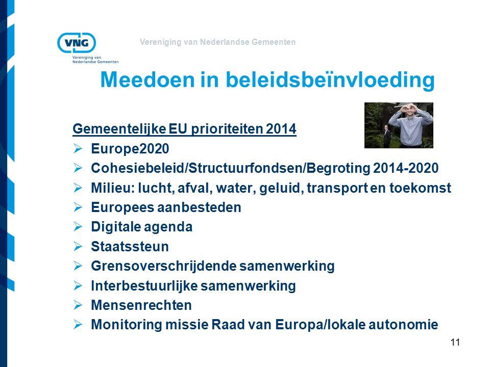Vereniging van Nederlandse Gemeenten 11 Meedoen in beleidsbeïnvloeding Gemeentelijke EU prioriteiten 2014  Europe2020  Cohesiebeleid/Structuurfondsen/Begroting 2014-2020  Milieu: lucht, afval, water, geluid, transport en toekomst  Europees aanbesteden  Digitale agenda  Staatssteun  Grensoverschrijdende samenwerking  Interbestuurlijke samenwerking  Mensenrechten  Monitoring missie Raad van Europa/lokale autonomie