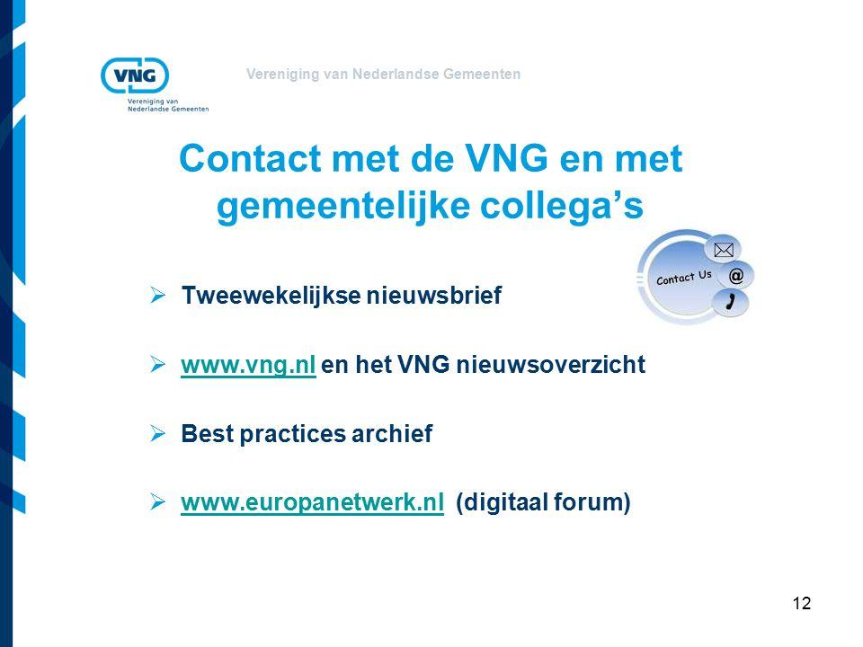 Vereniging van Nederlandse Gemeenten 12 Contact met de VNG en met gemeentelijke collega's  Tweewekelijkse nieuwsbrief  www.vng.nl en het VNG nieuwsoverzicht www.vng.nl  Best practices archief  www.europanetwerk.nl (digitaal forum) www.europanetwerk.nl