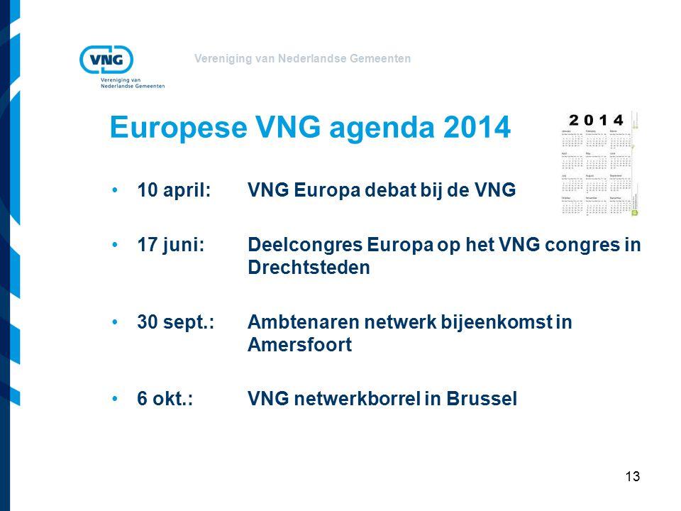 Vereniging van Nederlandse Gemeenten 13 Europese VNG agenda 2014 10 april: VNG Europa debat bij de VNG 17 juni:Deelcongres Europa op het VNG congres in Drechtsteden 30 sept.: Ambtenaren netwerk bijeenkomst in Amersfoort 6 okt.: VNG netwerkborrel in Brussel