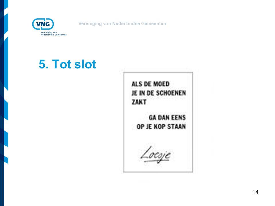 Vereniging van Nederlandse Gemeenten 5. Tot slot 14