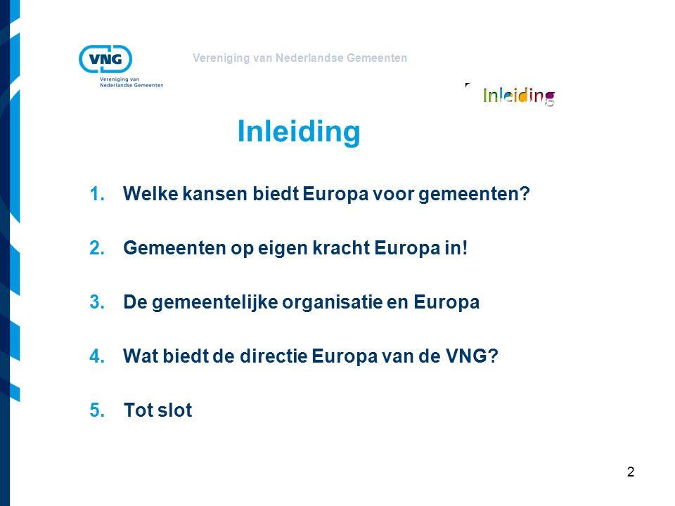 Vereniging van Nederlandse Gemeenten 2 Inleiding 1.Welke kansen biedt Europa voor gemeenten.