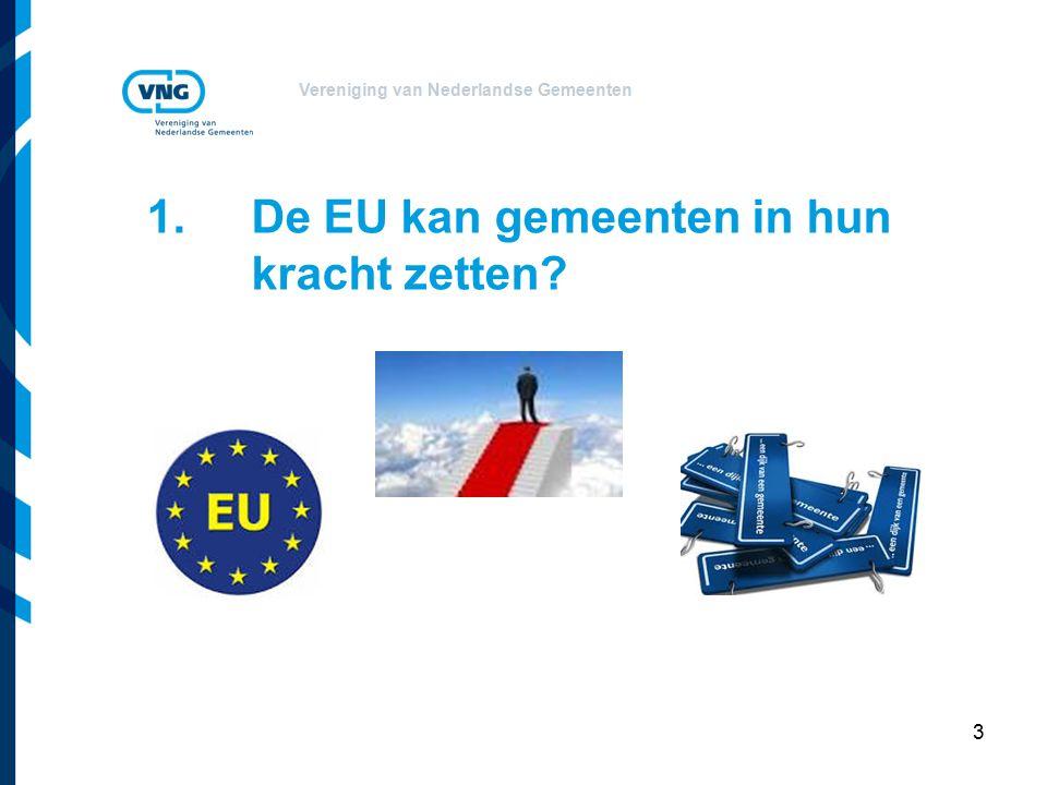 Vereniging van Nederlandse Gemeenten 1. De EU kan gemeenten in hun kracht zetten 3