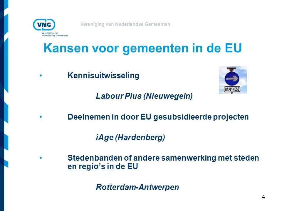 Vereniging van Nederlandse Gemeenten 4 Kansen voor gemeenten in de EU Kennisuitwisseling Labour Plus (Nieuwegein) Deelnemen in door EU gesubsidieerde projecten iAge (Hardenberg) Stedenbanden of andere samenwerking met steden en regio's in de EU Rotterdam-Antwerpen