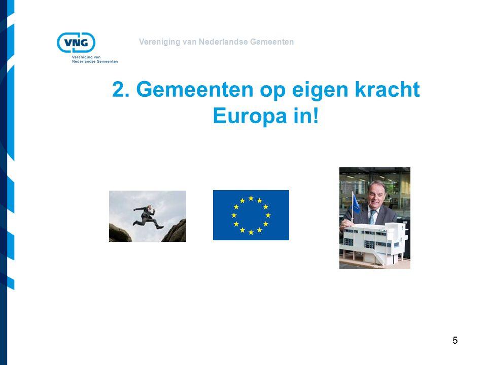 Vereniging van Nederlandse Gemeenten 2. Gemeenten op eigen kracht Europa in! 5