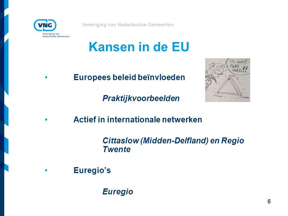 Vereniging van Nederlandse Gemeenten 6 Kansen in de EU Europees beleid beïnvloeden Praktijkvoorbeelden Actief in internationale netwerken Cittaslow (Midden-Delfland) en Regio Twente Euregio's Euregio