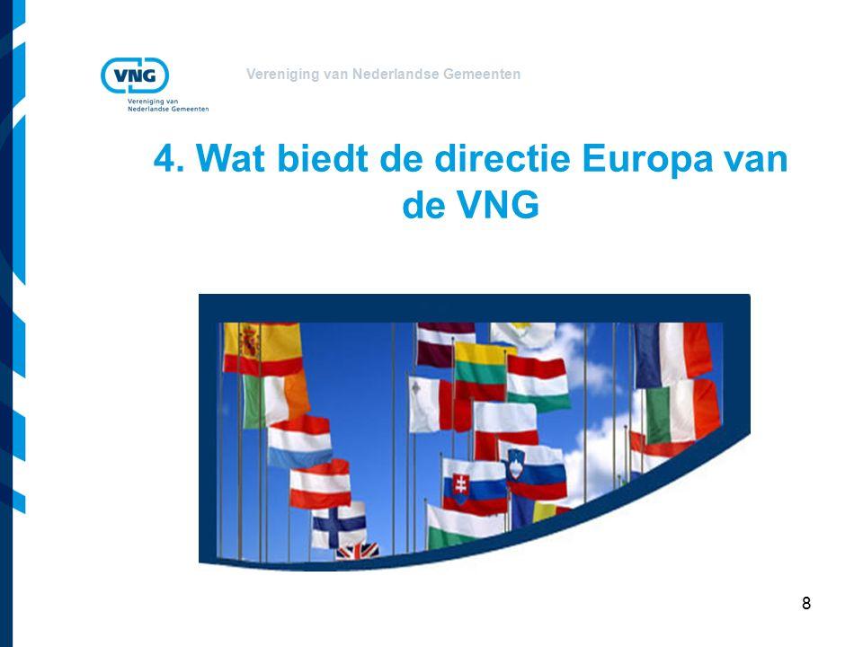 Vereniging van Nederlandse Gemeenten 4. Wat biedt de directie Europa van de VNG 8