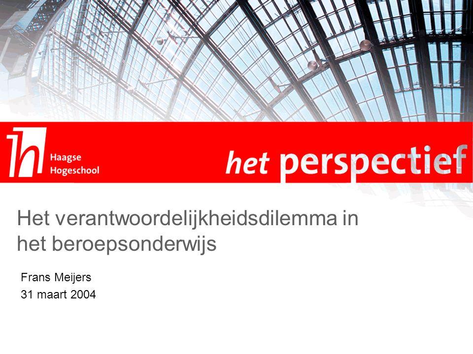 Frans Meijers 31 maart 2004 Het verantwoordelijkheidsdilemma in het beroepsonderwijs
