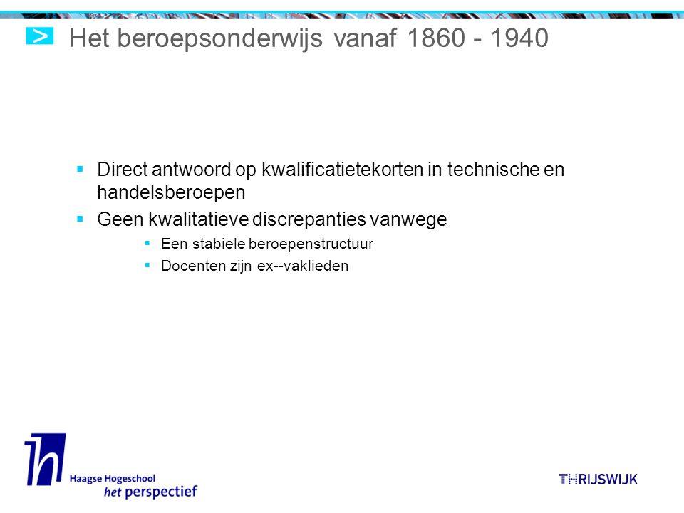 Het beroepsonderwijs vanaf 1860 - 1940  Direct antwoord op kwalificatietekorten in technische en handelsberoepen  Geen kwalitatieve discrepanties vanwege  Een stabiele beroepenstructuur  Docenten zijn ex--vaklieden