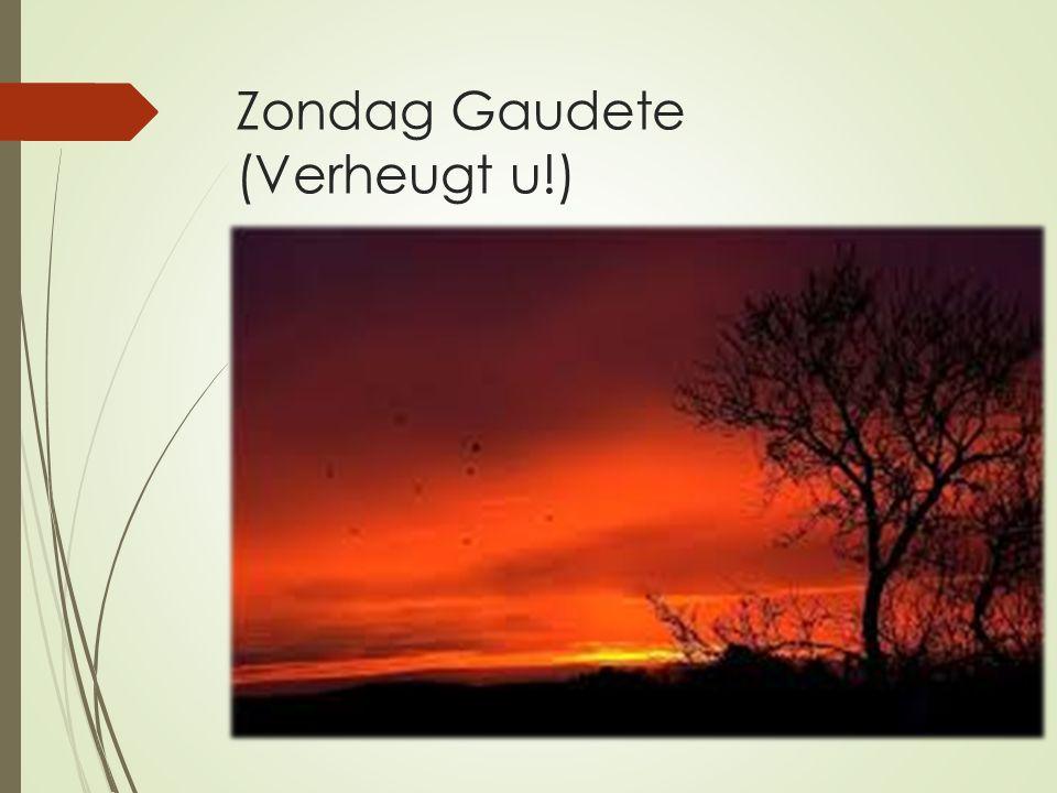 Zondag Gaudete (Verheugt u!)  De adventstijd is de tijd van verwachting.  Verwachting van Gods ingrijpen in de geschiedenis  Verwachting dat de dui