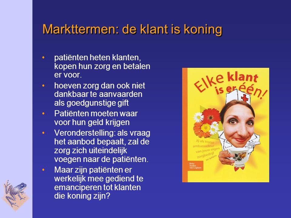 Markttermen: de klant is koning patiënten heten klanten, kopen hun zorg en betalen er voor.