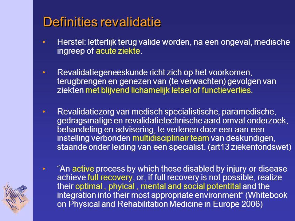 Definities revalidatie Herstel: letterlijk terug valide worden, na een ongeval, medische ingreep of acute ziekte.