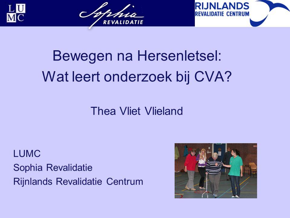 Bewegen na Hersenletsel: Wat leert onderzoek bij CVA? Thea Vliet Vlieland LUMC Sophia Revalidatie Rijnlands Revalidatie Centrum