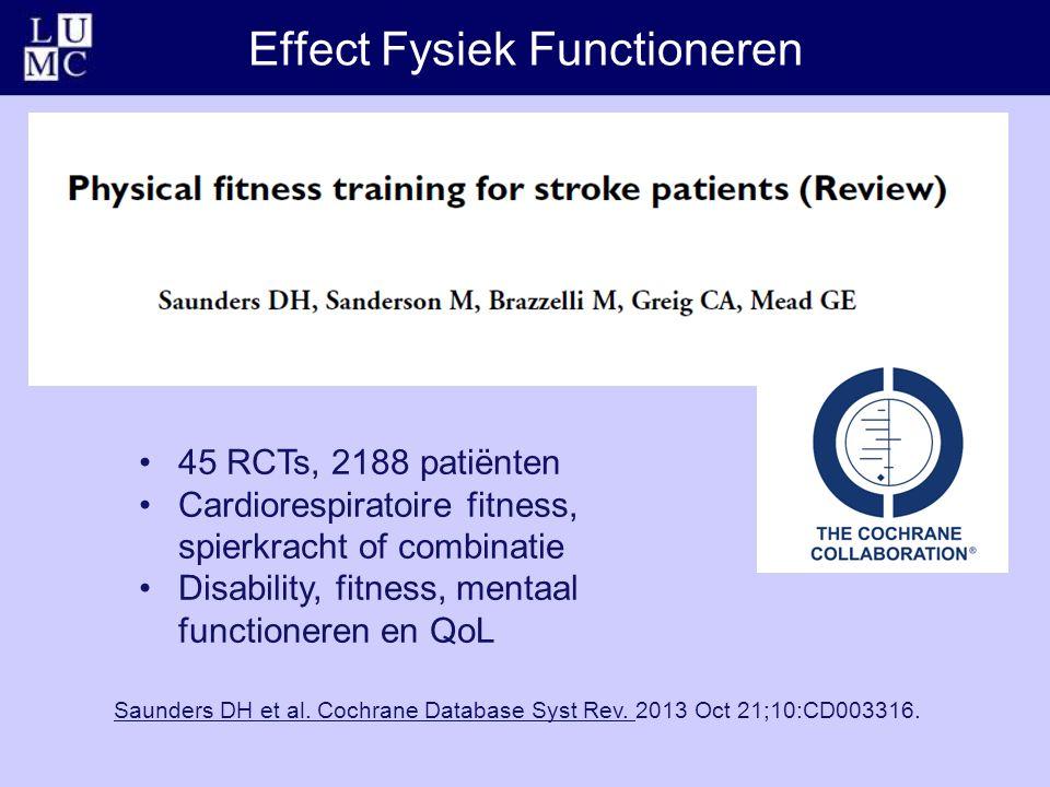 Effect Fysiek Functioneren Saunders DH et al. Cochrane Database Syst Rev.Saunders DH et al. Cochrane Database Syst Rev. 2013 Oct 21;10:CD003316. 45 RC