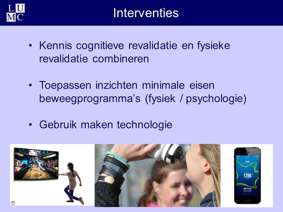 Kennis cognitieve revalidatie en fysieke revalidatie combineren Toepassen inzichten minimale eisen beweegprogramma's (fysiek / psychologie) Gebruik maken technologie Interventies