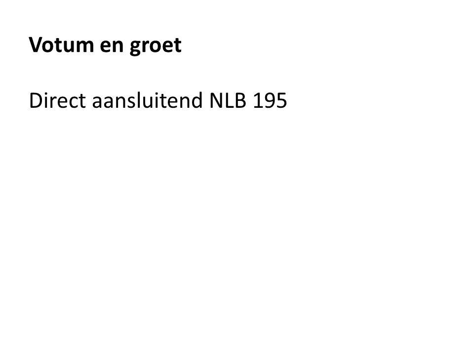 Votum en groet Direct aansluitend NLB 195