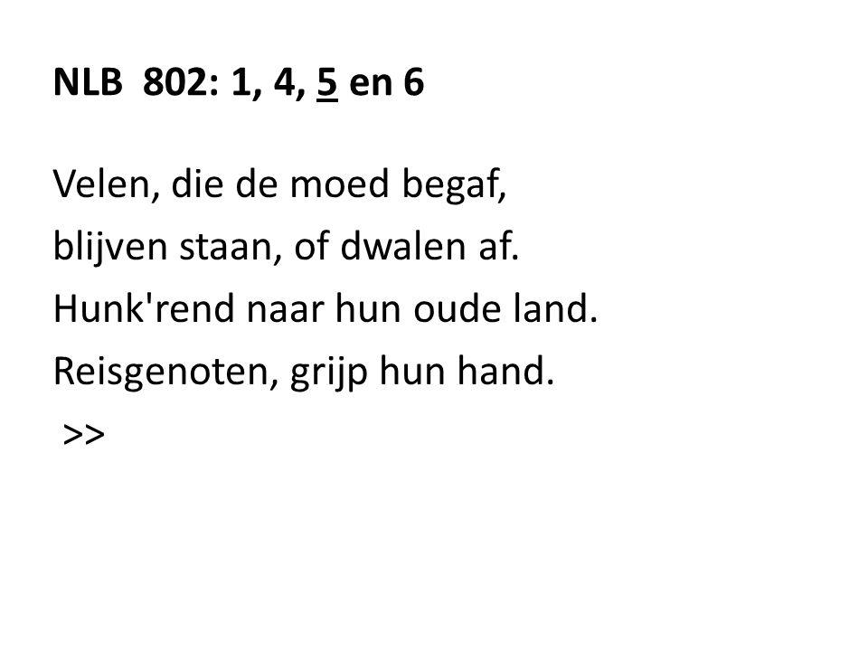 NLB 802: 1, 4, 5 en 6 Velen, die de moed begaf, blijven staan, of dwalen af.