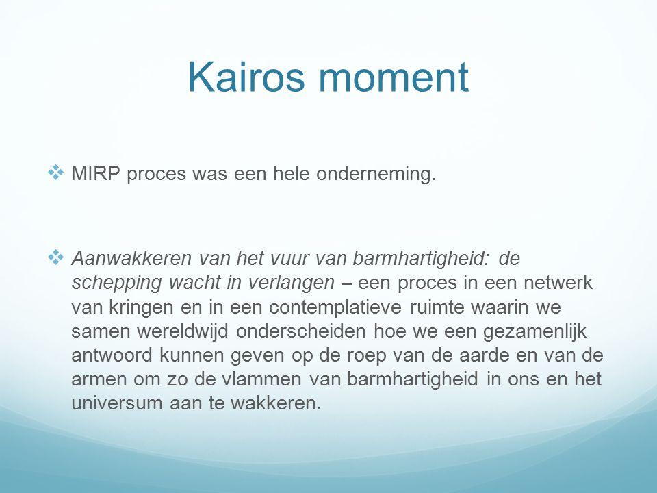 Kairos moment  MIRP proces was een hele onderneming.  Aanwakkeren van het vuur van barmhartigheid: de schepping wacht in verlangen – een proces in e