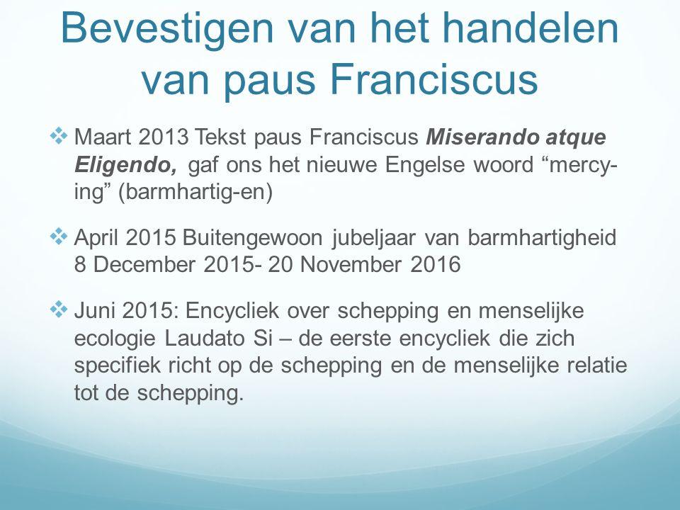 """Bevestigen van het handelen van paus Franciscus  Maart 2013 Tekst paus Franciscus Miserando atque Eligendo, gaf ons het nieuwe Engelse woord """"mercy-"""