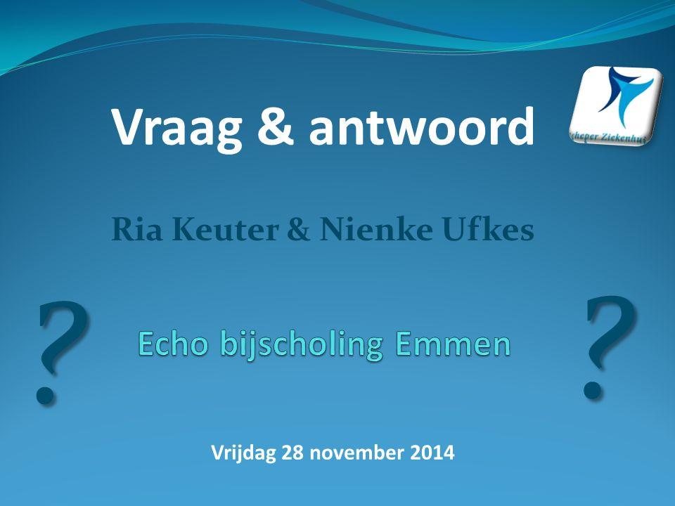 Vrijdag 28 november 2014 Vraag & antwoord Ria Keuter & Nienke Ufkes ? ?