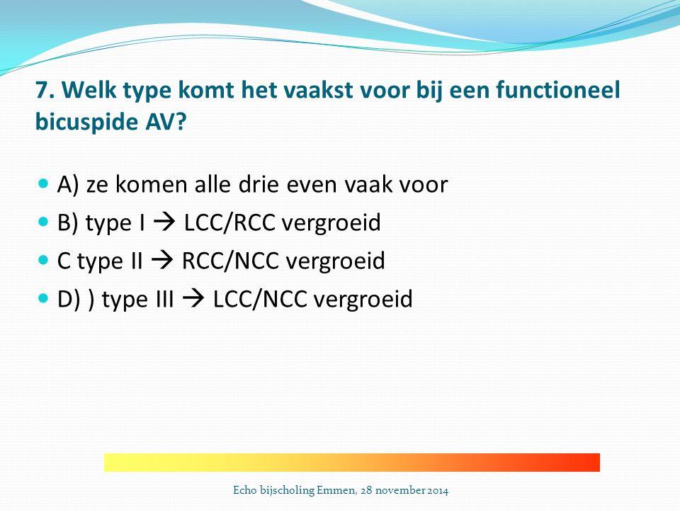 7.Welk type komt het vaakst voor bij een functioneel bicuspide AV.