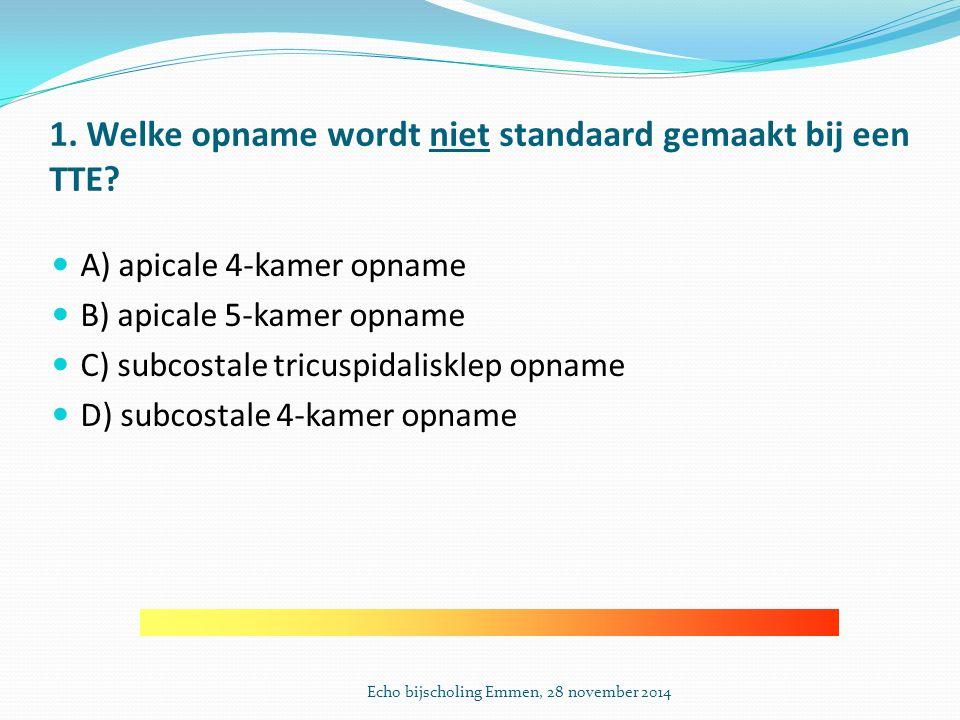 1.Welke opname wordt niet standaard gemaakt bij een TTE.