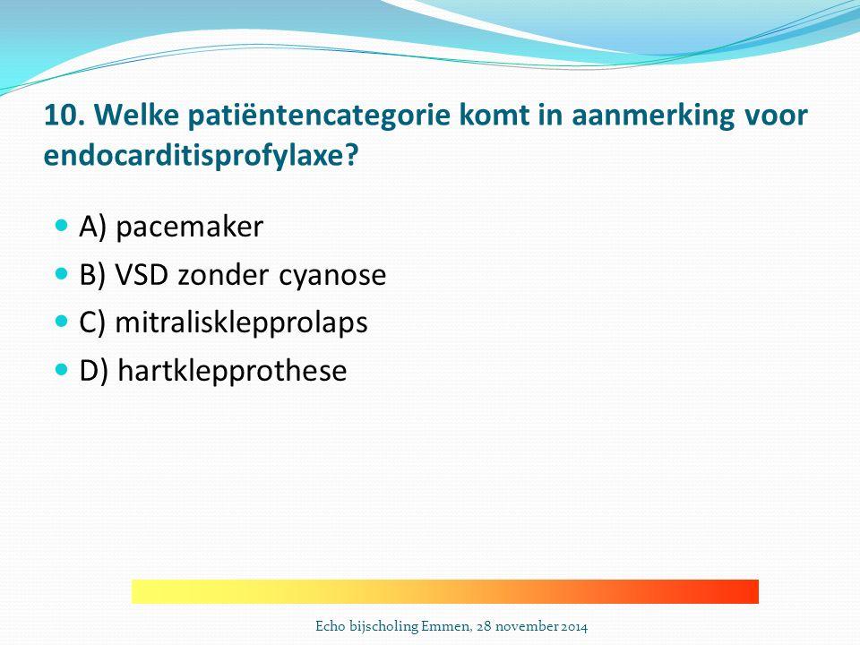 10.Welke patiëntencategorie komt in aanmerking voor endocarditisprofylaxe.