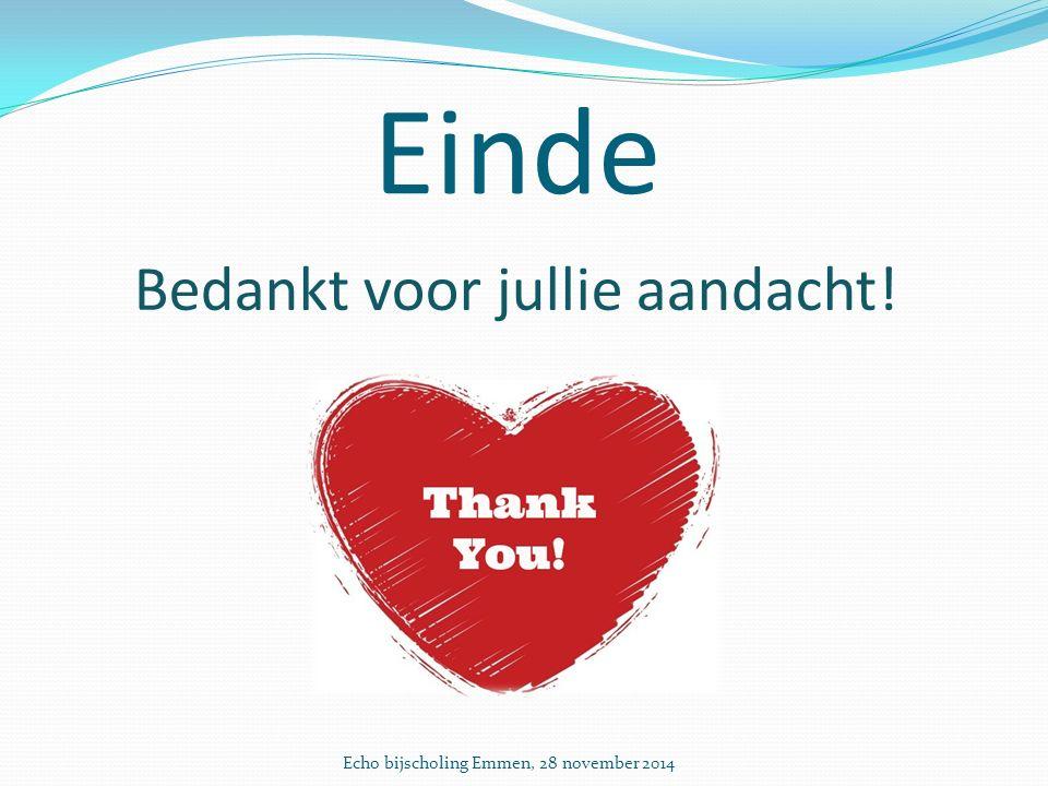Echo bijscholing Emmen, 28 november 2014 Einde Bedankt voor jullie aandacht!