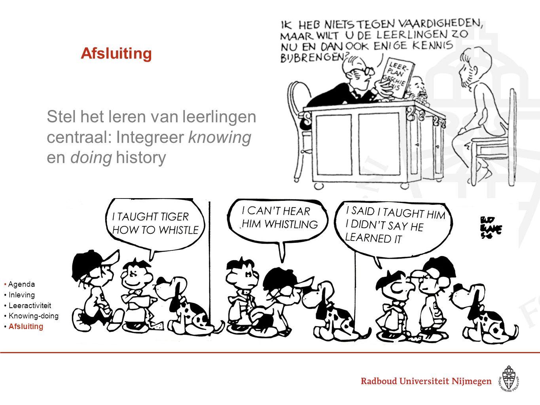 Agenda Inleving Leeractiviteit Knowing-doing Afsluiting Stel het leren van leerlingen centraal: Integreer knowing en doing history