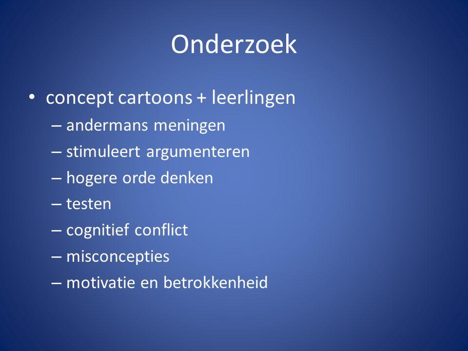 Onderzoek concept cartoons + leerlingen – andermans meningen – stimuleert argumenteren – hogere orde denken – testen – cognitief conflict – misconcepties – motivatie en betrokkenheid