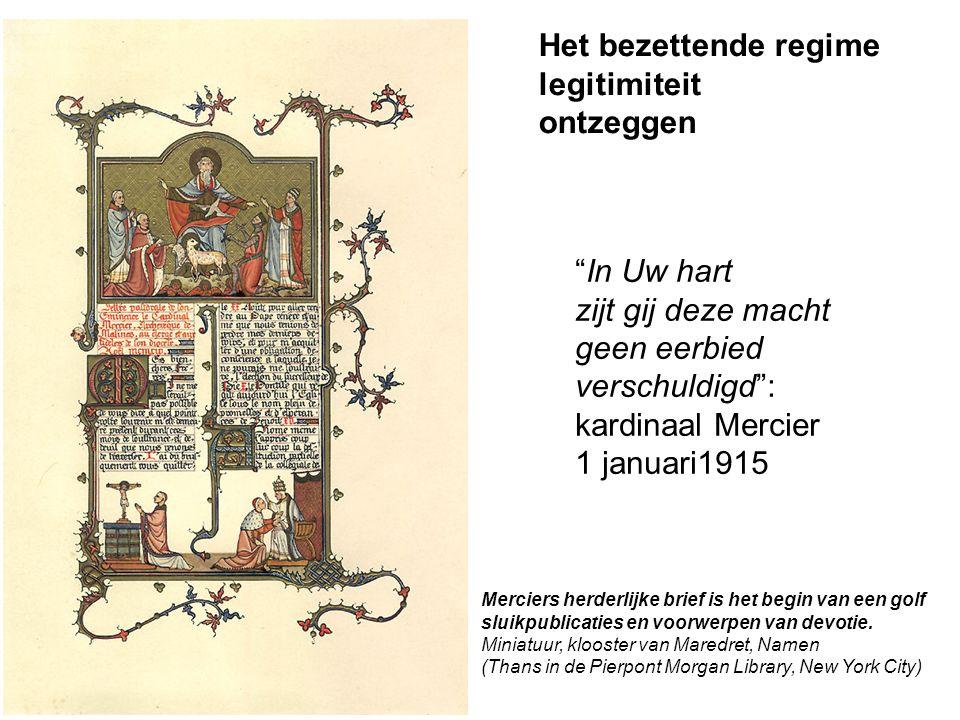 """""""In Uw hart zijt gij deze macht geen eerbied verschuldigd"""": kardinaal Mercier 1 januari1915 Het bezettende regime legitimiteit ontzeggen Merciers herd"""