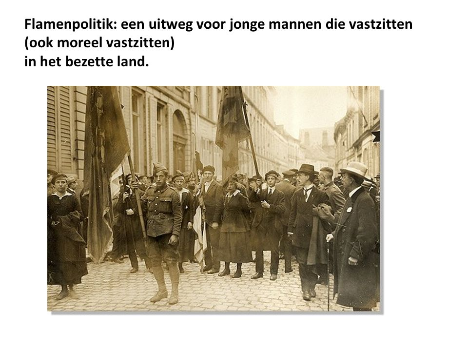 Flamenpolitik: een uitweg voor jonge mannen die vastzitten (ook moreel vastzitten) in het bezette land.