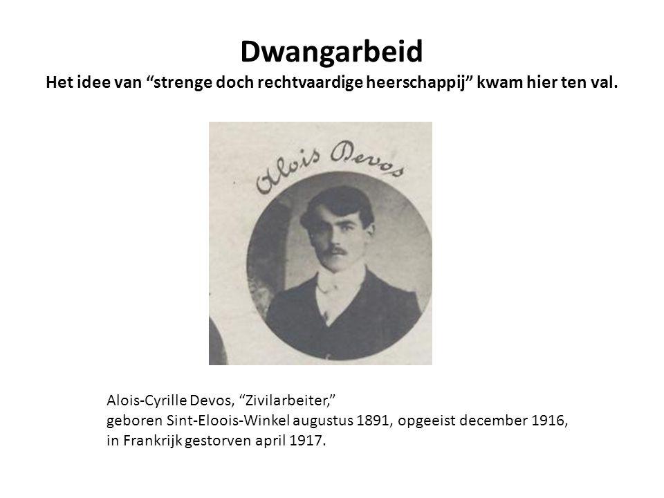 """Dwangarbeid Het idee van """"strenge doch rechtvaardige heerschappij"""" kwam hier ten val. Alois-Cyrille Devos, """"Zivilarbeiter,"""" geboren Sint-Eloois-Winkel"""