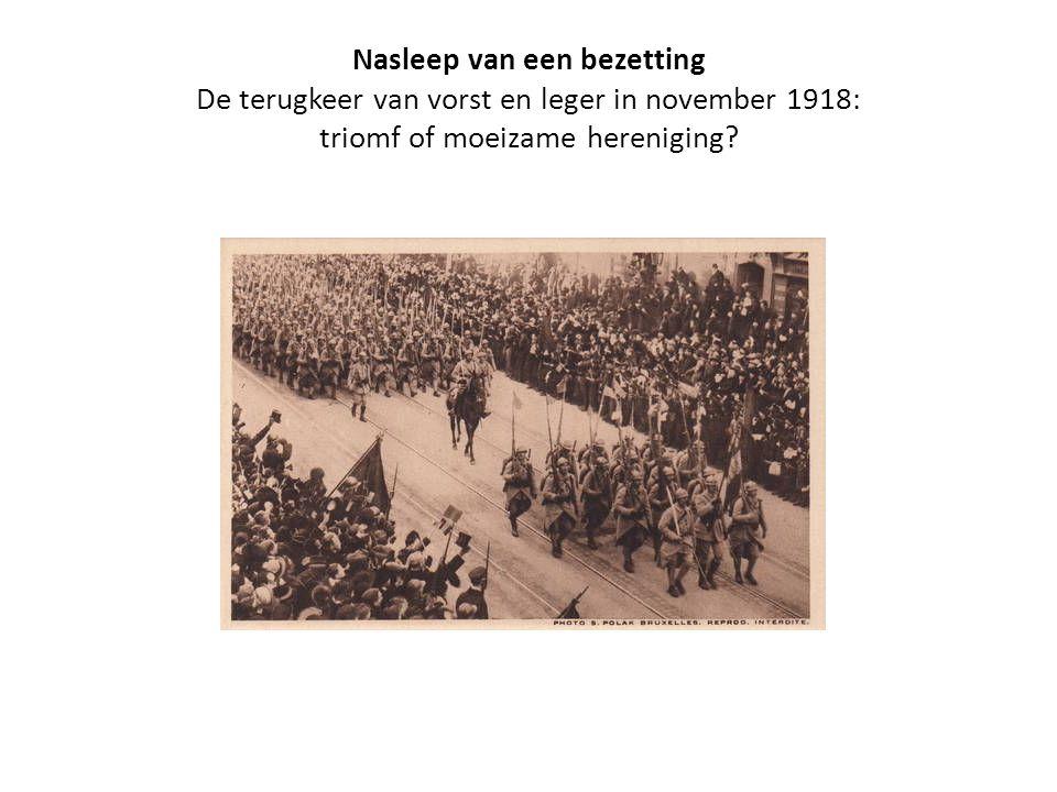Nasleep van een bezetting De terugkeer van vorst en leger in november 1918: triomf of moeizame hereniging?